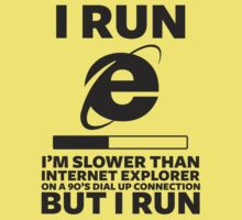 I Run. I'm slower than Internet Explorer But I Run (Dark) by CalumCJL