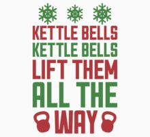 Kettle Bells Kettle Bells Lift Them All The Way by Look Human