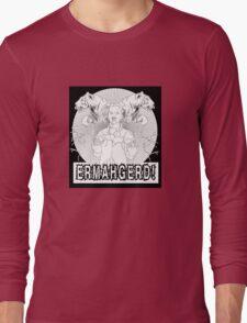 ERMAHGERD: TEHR SHERT! Long Sleeve T-Shirt