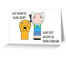 Finn and Jake Stupid Forever Greeting Card