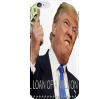 A small loan of a million dollars iPhone Case/Skin