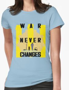 War Never Changes Womens Fitted T-Shirt