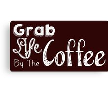 Grab Life By The Coffee Canvas Print