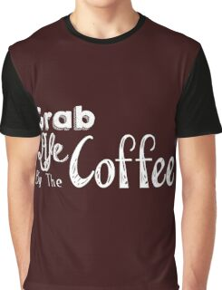 Grab Life By The Coffee Graphic T-Shirt