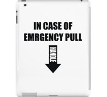 In case of emergency pull handle iPad Case/Skin