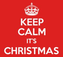 KEEP CALM IT'S CHRISTMAS by poise