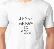 """""""Jesse We Have To Meow"""" Unisex T-Shirt"""