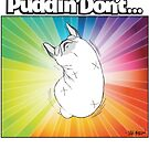 Puddin' Don't 2014 Calendar by PuddinDont