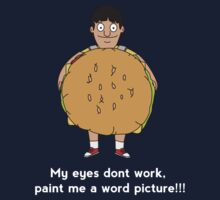 Bobs Burgers-Gene- My eyes dont work,paint me a word picture by innercoma