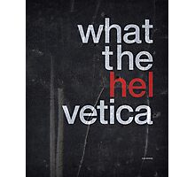 What The Hel vetica Photographic Print