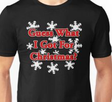 GUESS WHAT I GOT FOR CHRISTMAS? Unisex T-Shirt