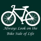 Always Look on the Bike Side of Life by Rob Price