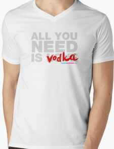 All You Need Is Vodka Mens V-Neck T-Shirt