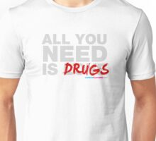 All You Need Is Drugs Unisex T-Shirt