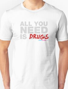 All You Need Is Drugs T-Shirt