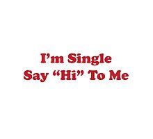I'm single say hi to me by El Castro Designs