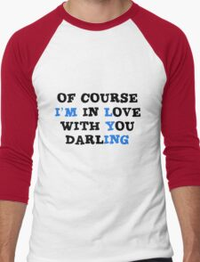 Of course I'm in love with you darling. T-Shirt
