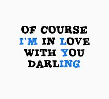 Of course I'm in love with you darling. Unisex T-Shirt
