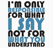 I'm only responsible for what I say not for what you understand by El Castro Designs