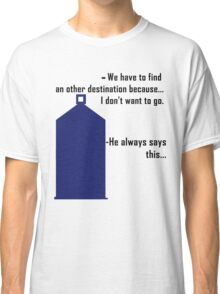 We have to find an other destination Classic T-Shirt