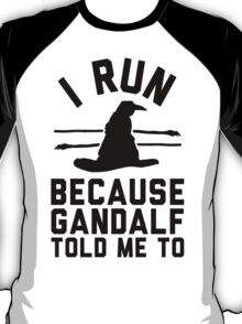I run because Gandalf told me to T-Shirt