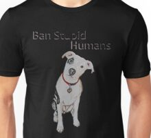 Ban Stupid Humans Unisex T-Shirt