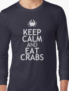 KEEP CALM AND EAT CRABS Long Sleeve T-Shirt