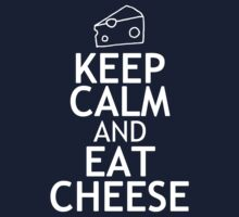 KEEP CALM AND EAT CHEESE by red addiction