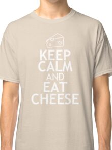 KEEP CALM AND EAT CHEESE Classic T-Shirt