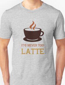 It's never too latte. Unisex T-Shirt
