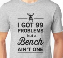 I got 99 problems and a bench ain't one Unisex T-Shirt
