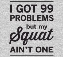 I got 99 problems but my squat ain't one by workout