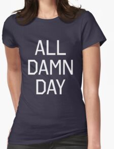 All Damn Day Womens Fitted T-Shirt