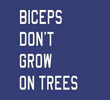 Biceps don't grow on trees Unisex T-Shirt