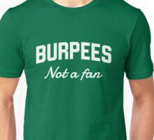 Burpees. Not a fan Unisex T-Shirt