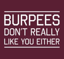 Burpees don't really like you either by workout