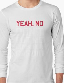 Yea no don't put me down for cardio Long Sleeve T-Shirt