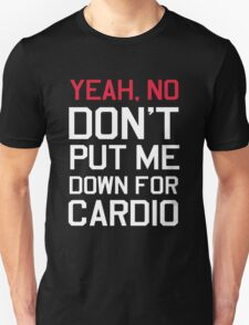 Yea no don't put me down for cardio T-Shirt