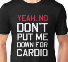 Yea no don't put me down for cardio Unisex T-Shirt