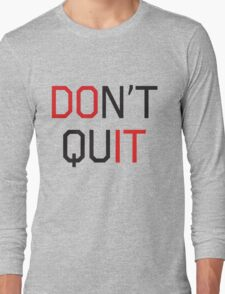 Don't Quit Long Sleeve T-Shirt