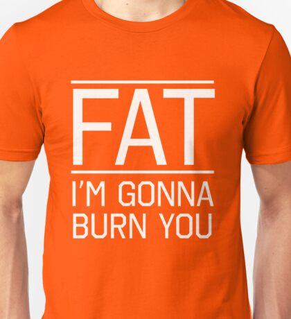 Fat. I'm gonna burn you Unisex T-Shirt