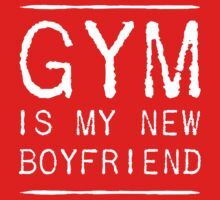 Gym is my new boyfriend by workout