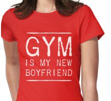 Gym is my new boyfriend Womens Fitted T-Shirt