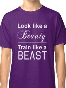 Look like a beauty. Train like a beast Classic T-Shirt