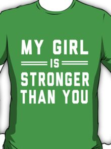 My girl is stronger than you T-Shirt