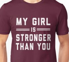 My girl is stronger than you Unisex T-Shirt