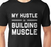 My hustle is building muscle Unisex T-Shirt