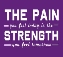The pain you feel today is the strength you feel tomorrow by workout