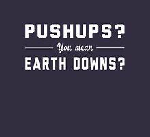 Pushups? You mean Earth Downs? Unisex T-Shirt