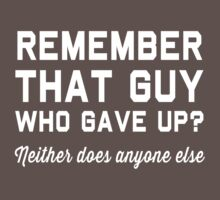 Remember that guy who gave up? Neither does anyone else by workout